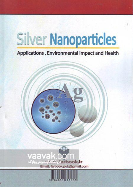 تصویر پشت جلد کتاب نانوذرات نقره (طرز تهیه، خصوصیات، کاربردها، آثار بهداشتی و زیست محیطی)